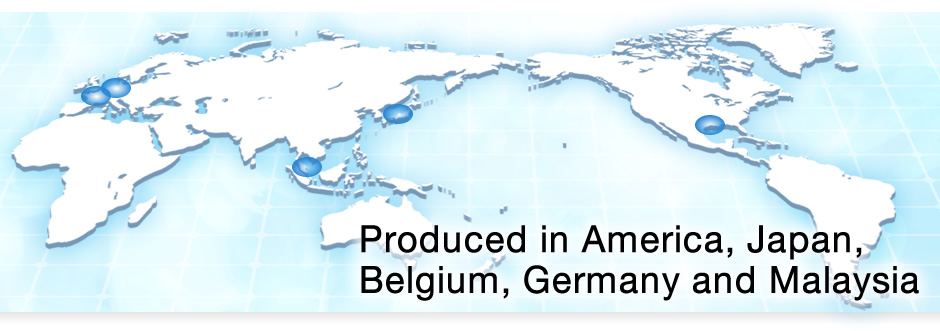 Produced in America, Japan, Belgium, Germany and Malaysia